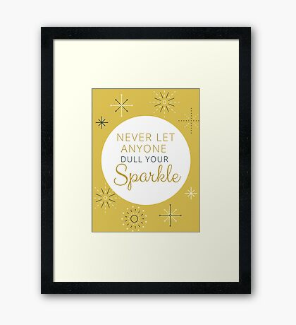 Never Let Anyone Dull Your Sparkle Framed Print