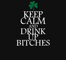 Keep Calm And Drink Up Bitches Women's Relaxed Fit T-Shirt