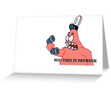 No This is Patrick Greeting Card
