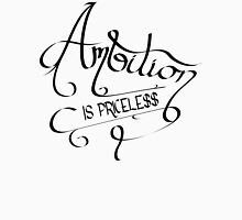 Ambition Is Priceless Unisex T-Shirt