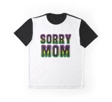Sorry Mom Graphic T-Shirt