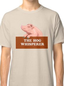 The hog whisperer Classic T-Shirt