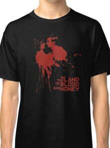 In The Land Of The Blood And Honey Classic T-Shirt