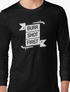 Burr Shot First (Black) Long Sleeve T-Shirt