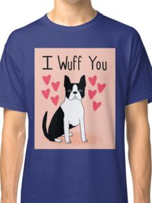 Boston Terrier Valentine Wuff You cute puppy black and white dog gift for lover Classic T-Shirt