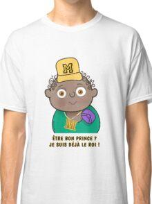 Petit Roi - Être bon prince ? Classic T-Shirt