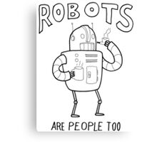Robots are People Too- Black and White Cartoon Beauty and Powerful Message Canvas Print