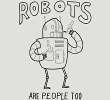 Robots are People Too- Black and White Cartoon Beauty and Powerful Message Unisex T-Shirt