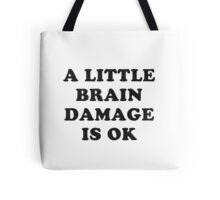 A little brain damage is ok Tote Bag