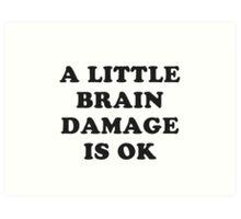 A little brain damage is ok Art Print