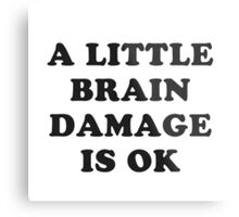 A little brain damage is ok Metal Print