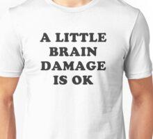 A little brain damage is ok Unisex T-Shirt