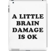 A little brain damage is ok iPad Case/Skin