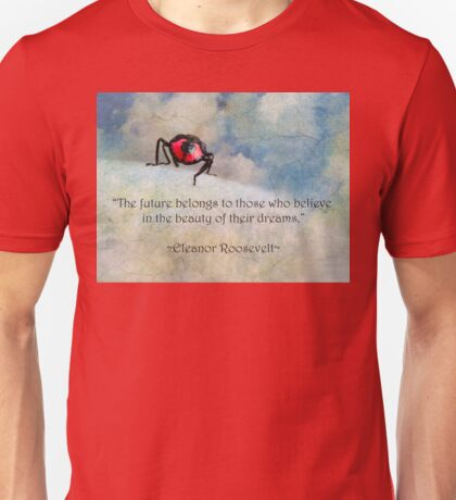 """""""The future belongs to those who believe in the beauty of their dreams"""" (Eleanor Roosevelt) ~ Inspirational Quotation ~  Unisex T-Shirt"""