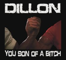 Dillon You Son Of A Bitch  by movieshirtguy