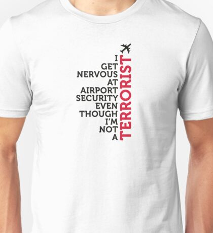 I get nervous at the security check Unisex T-Shirt