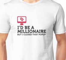 I could be a billionaire. But ... Unisex T-Shirt