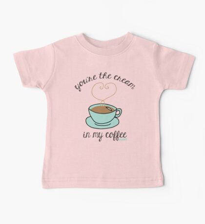 Cream in my Coffee Baby Tee