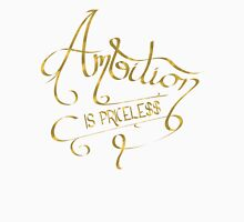 Ambition Is Priceless (Gold) Unisex T-Shirt