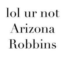 lol ur not Arizona Robbins Sticker