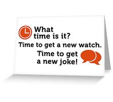 Time for a new joke! Greeting Card