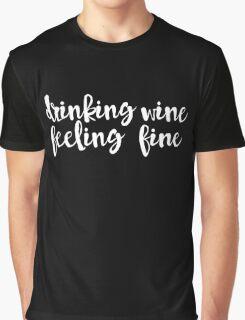 Drinking Wine Feeling Fine White Graphic T-Shirt