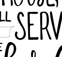 As For Me And My House, We Will Serve The Lord, Joshua 24:15 Sticker