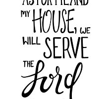 As For Me And My House, We Will Serve The Lord, Joshua 24:15 by Katie Thomas