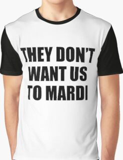 They Don't Want Us to Mardi Graphic T-Shirt