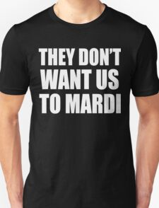They Don't Want Us To Mardi- White T-Shirt