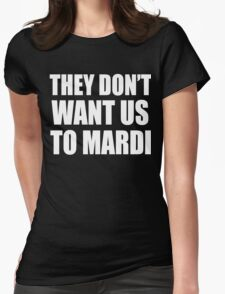 They Don't Want Us To Mardi- White Womens Fitted T-Shirt
