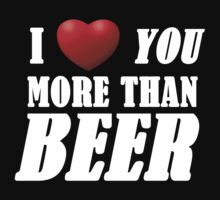 i love you more than beer by Beefcake109