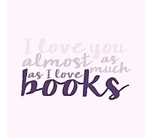I Love You Almost As Much As I Love Books - Purple Photographic Print