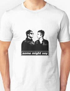 SOME MIGHT SAY.. Unisex T-Shirt