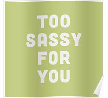 Too sassy for you Poster