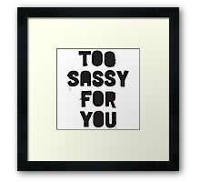 Too sassy for you Framed Print