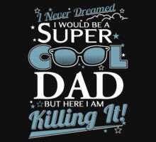 Super Cool DAD is Killing It by shara1985