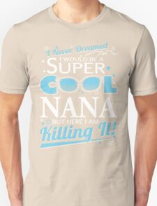 Super Cool NANA is Killing It T-Shirt