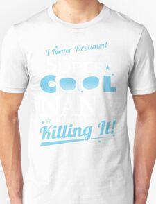 Super Cool NANA is Killing It T-Shirt