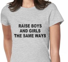 Raise boys and girls the same ways - black ink Womens Fitted T-Shirt