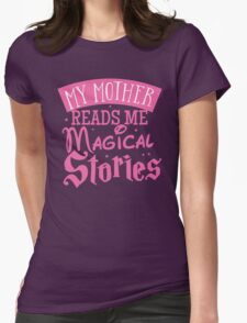 My mother reads me magical stories T-Shirt