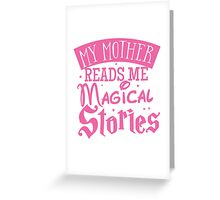 My mother reads me magical stories Greeting Card