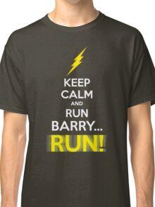 Keep Calm and RUN, BARRY... RUN! Classic T-Shirt