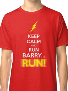 Keep Calm and RUN, BARRY... RUN! Classic T-Shirt