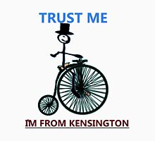 Trust Me I'm From Kensington Unisex T-Shirt