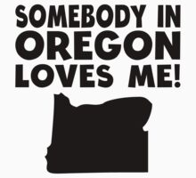 Somebody In Oregon Loves Me Baby Tee