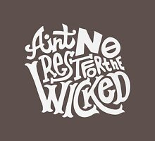 Aint no rest for the wicked Unisex T-Shirt