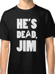 He's dead, Jim. Classic T-Shirt