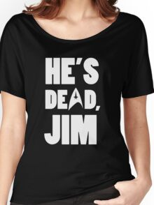He's dead, Jim. Women's Relaxed Fit T-Shirt
