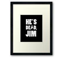 He's dead, Jim. Framed Print